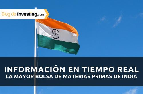 ¡Novedad! Datos en tiempo real de la mayor bolsa de materias primas de India
