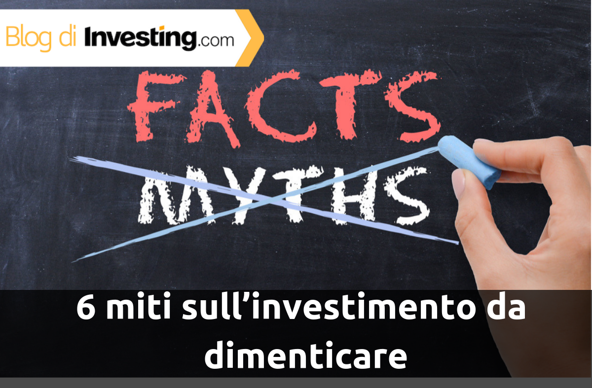 6 miti sull'investimento da dimenticare