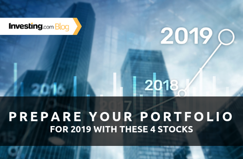 Prepare Your Portfolio for 2019: Top Stocks to Watch