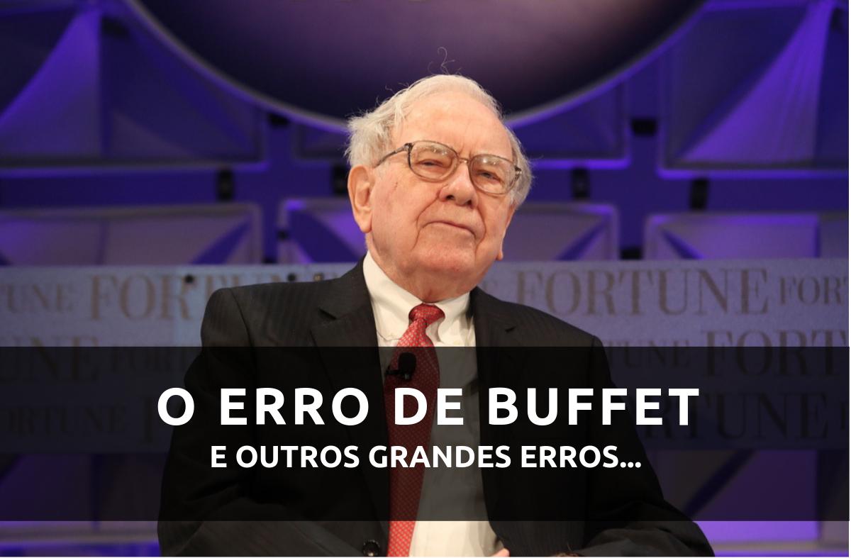 O equívoco de Buffett e outros grandes erros
