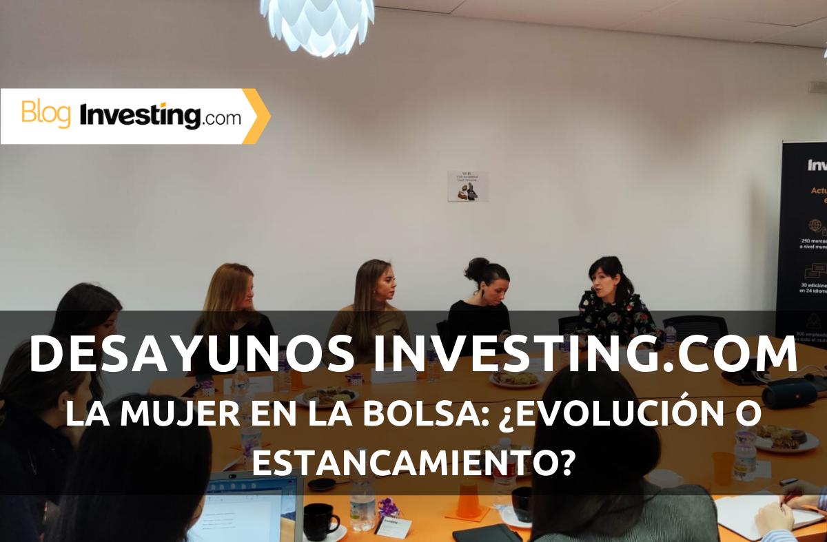 Desayunos Financieros Investing.com: La mujer en la Bolsa: ¿Evolución o estancamiento?