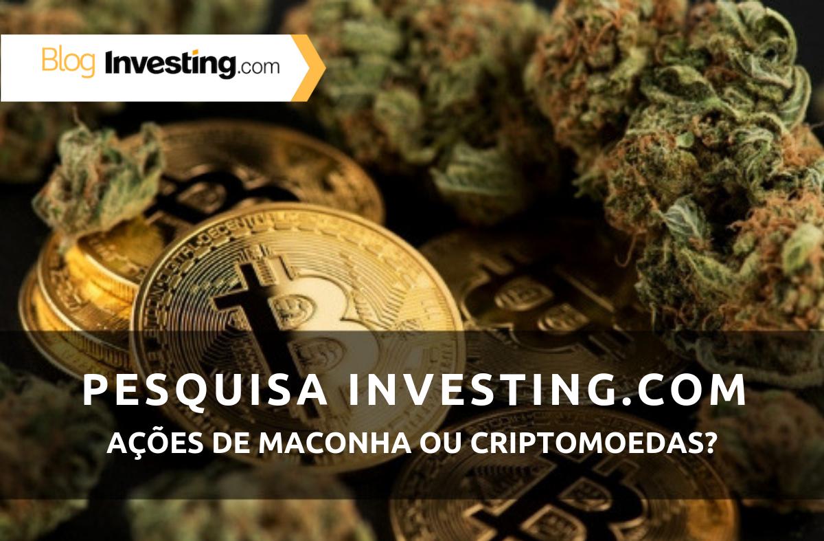 Pesquisa de opinião da Investing.com: Ações de maconha ou criptomoedas? Nós perguntamos, você respondeu!