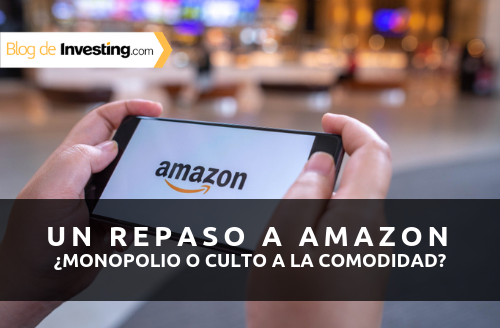 Un repaso a Amazon - ¿Monopolio de mercado o culto a la comodidad?