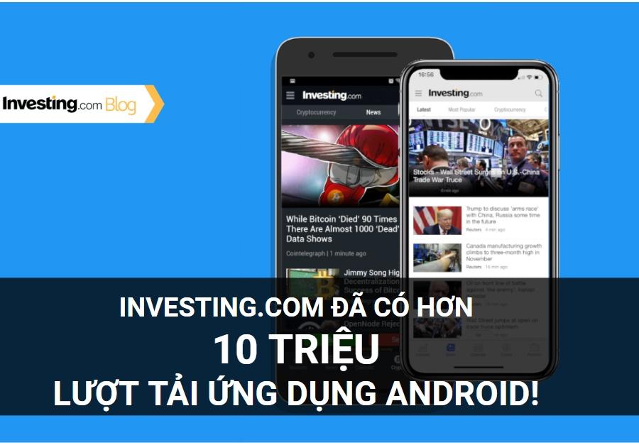 Investing.com đạt hơn 10 triệu lượt tải ứng dụng Android
