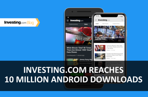 Investing.com App Reaches Over 10 Million Android Downloads