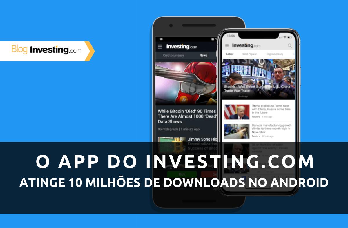 Aplicativo Investing.com para Android atinge mais de 10 milhões de downloads