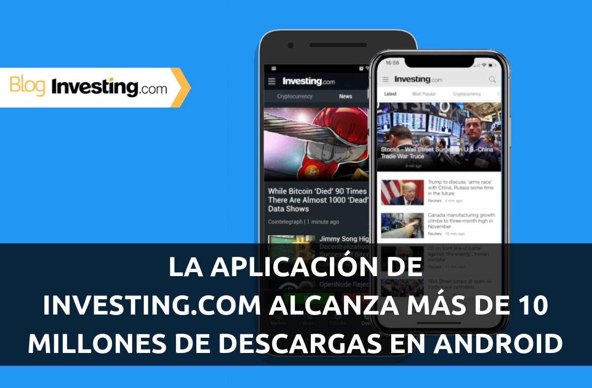 La aplicación de Investing.com alcanza más de 10 millones de descargas para Android