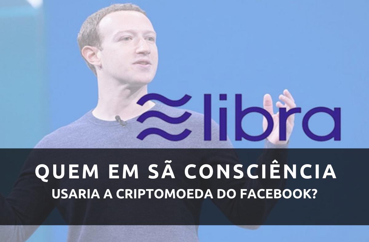 Quem em sã consciência utilizaria a Libra, nova moeda do Facebook?
