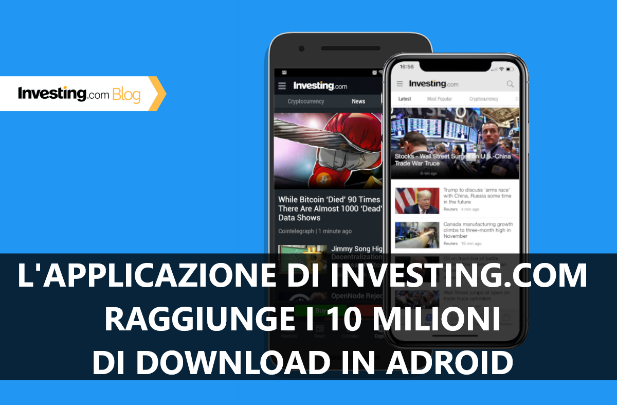 Oltre 10 milioni di download per l'app di Investing.com per Android