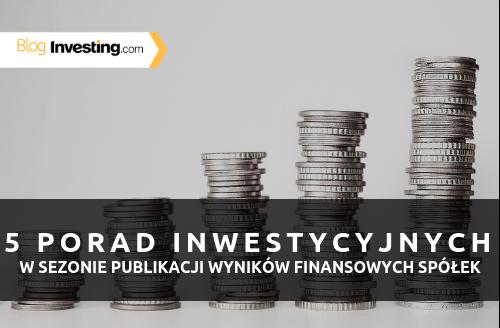 5 porad inwestycyjnych w sezonie publikacji wyników finansowych spółek