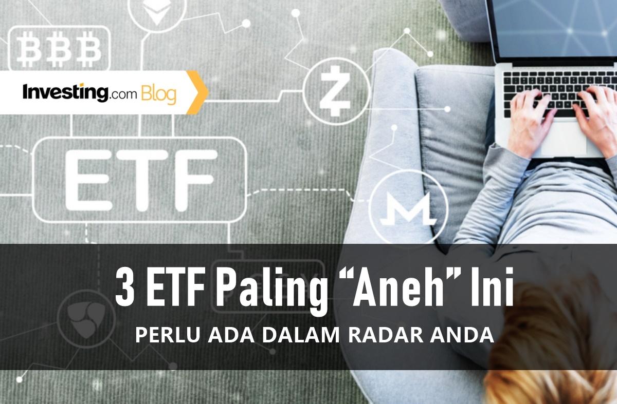 """3 ETF Paling """"Aneh"""" yang Perlu Ada dalam Radar Anda"""