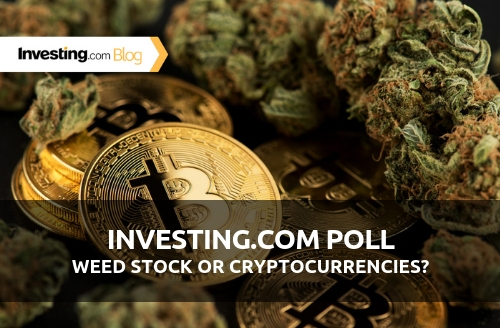 Investing.com Poll: Weed Stocks or Cryptocurrencies? We Asked, You Answered!