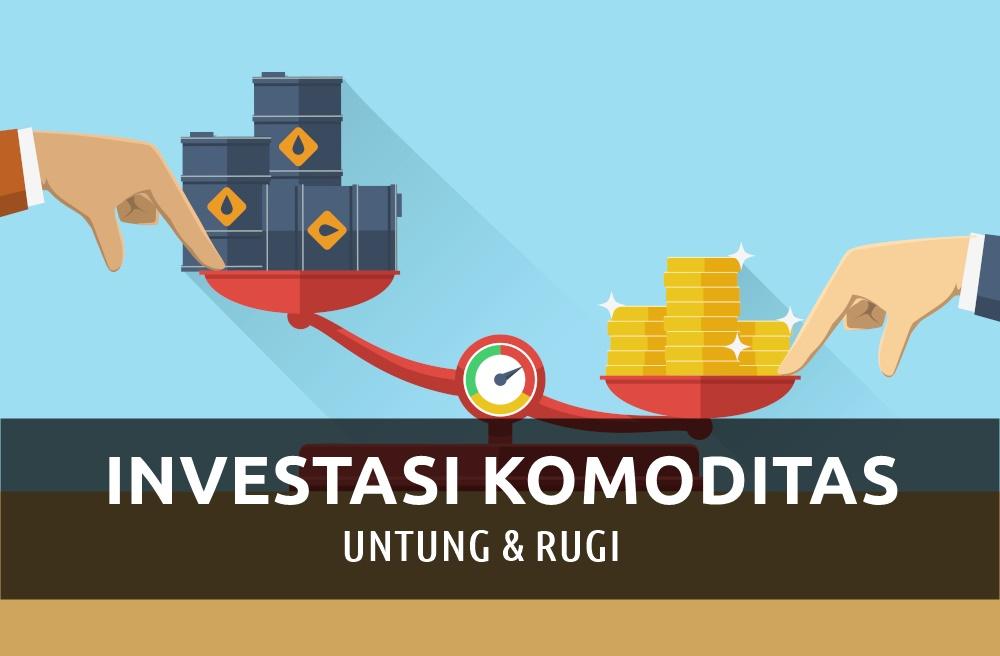Tertarik Berinvestasi Komoditas – Ini Hal yang Harus Anda Ketahui