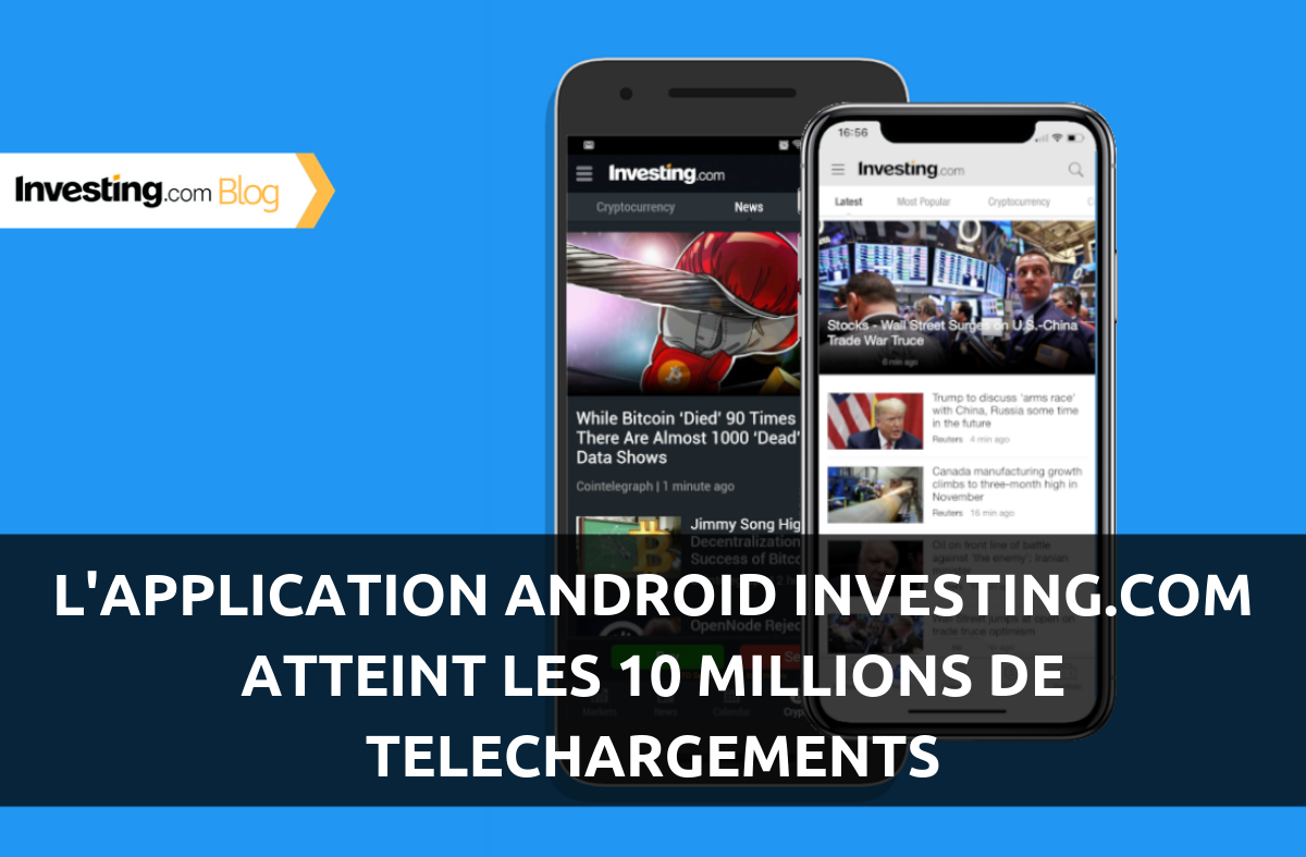 L'application Android Investing.com atteint les 10 millions de téléchargements