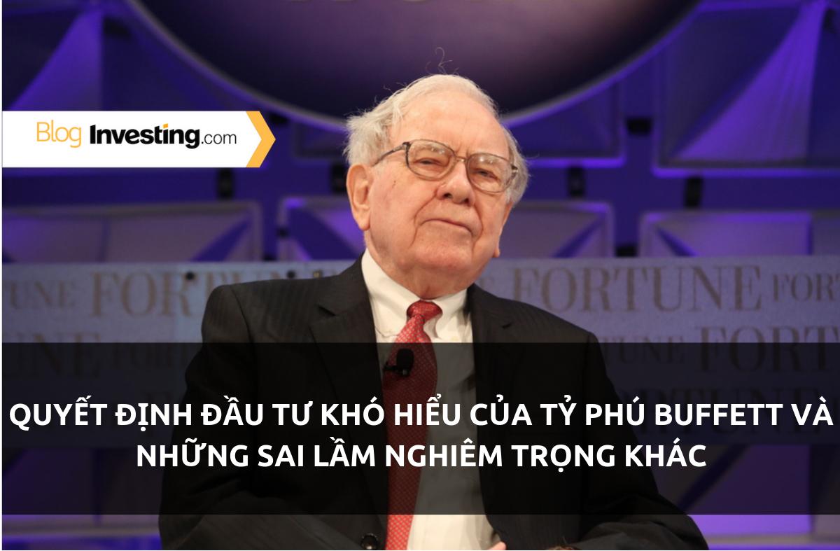 Quyết Định Đầu Tư Khó Hiểu Của Tỷ Phú Buffett Và Những Sai Lầm Nghiêm Trọng Khác