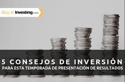 5 consejos de inversión para esta temporada de presentación de resultados