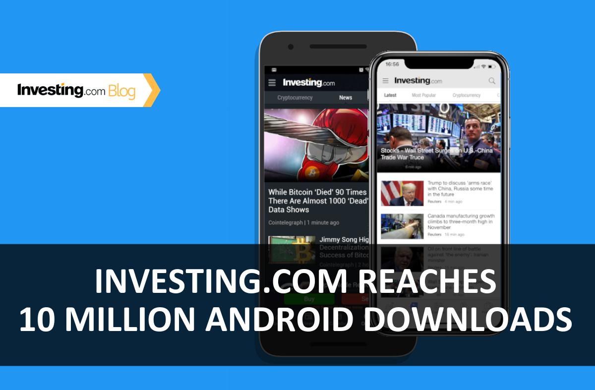 Investing.com एप ने पार किया 10 मिलियन एंड्राइड डाउनलोड्स का आंकड़ा