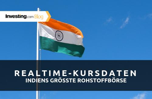 Neu! Realtime-Kursdaten von Indiens größter Rohstoffbörse jetzt auch auf Investing.com