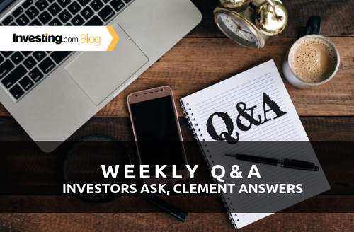 Weekly Q&A: Investors Ask, Clement Answers #4