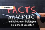 6 mythes over beleggen die u moet vergeten