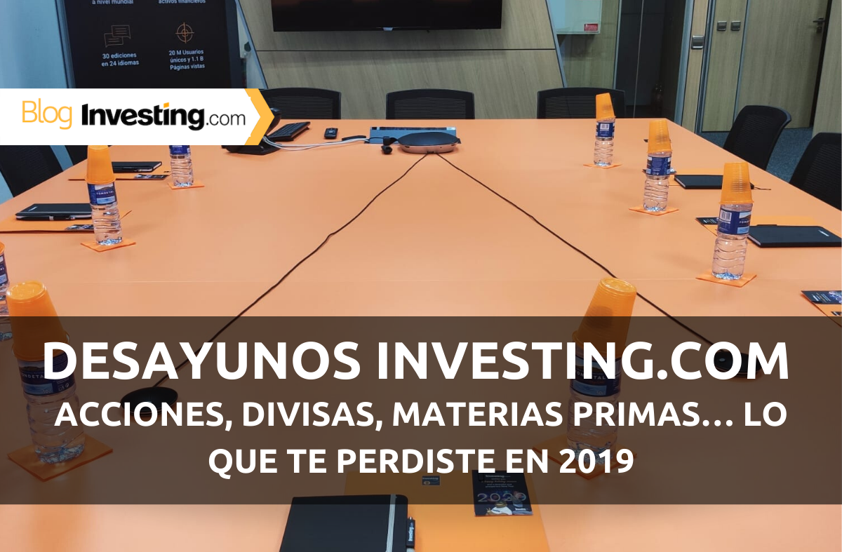 Desayunos Financieros Investing.com: Acciones, divisas, commodities… Lo que te perdiste en 2019