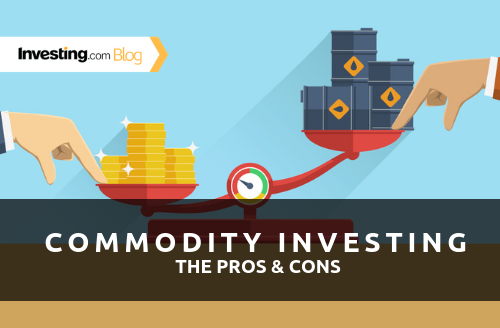 Want to Invest in Commodities? Here's What You Should Know By Investing.com Blog