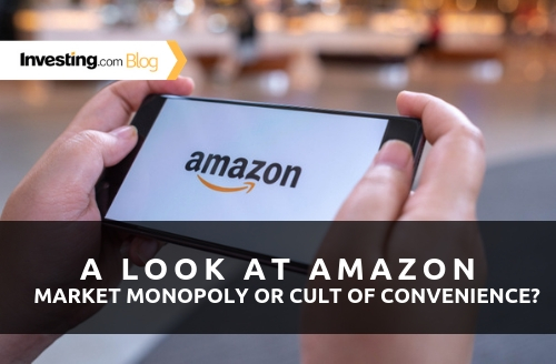 A Look at Amazon - Market Monopoly or Cult of Convenience?