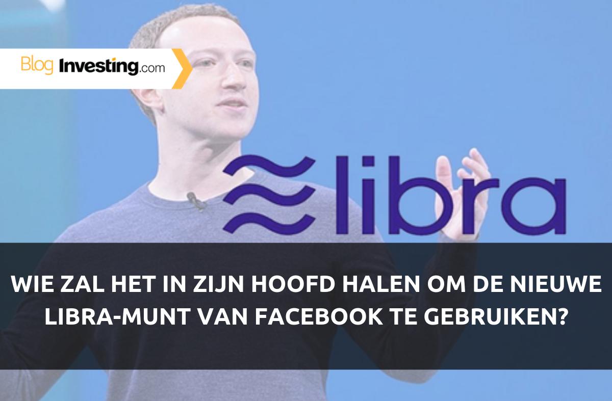 Wie zal het in zijn hoofd halen om de nieuwe Libra-munt van Facebook te gaan gebruiken?