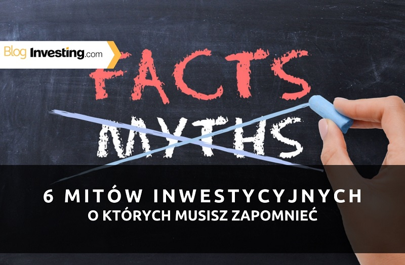 6 mitów inwestycyjnych, o których MUSISZ zapomnieć