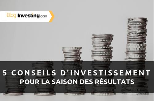 5 conseils d'investissement pour la saison des résultats