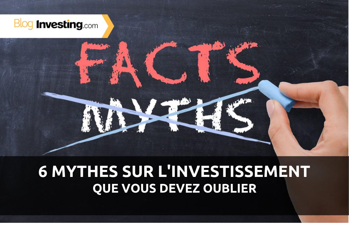 6 Mythes sur l'investissement que vous DEVEZ oublier