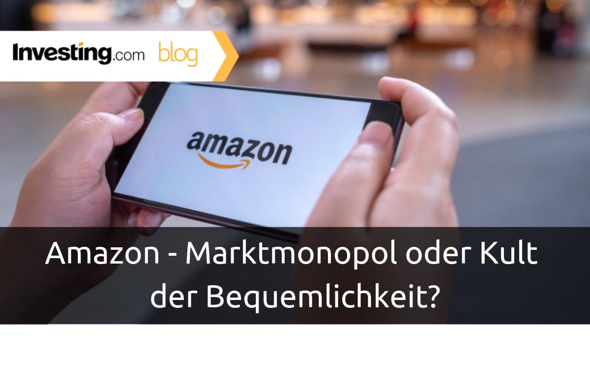 Amazon - Marktmonopol oder Kult der Bequemlichkeit?