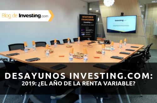 Desayunos Financieros Investing.com: ¿Es 2019 el año de la renta variable?