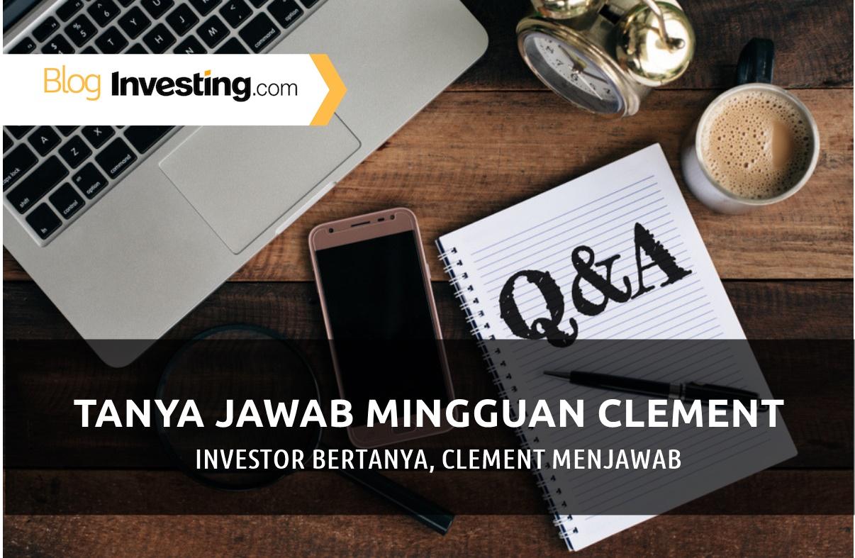 Tanya Jawab Mingguan: Investor Bertanya, Clement Menjawab #3