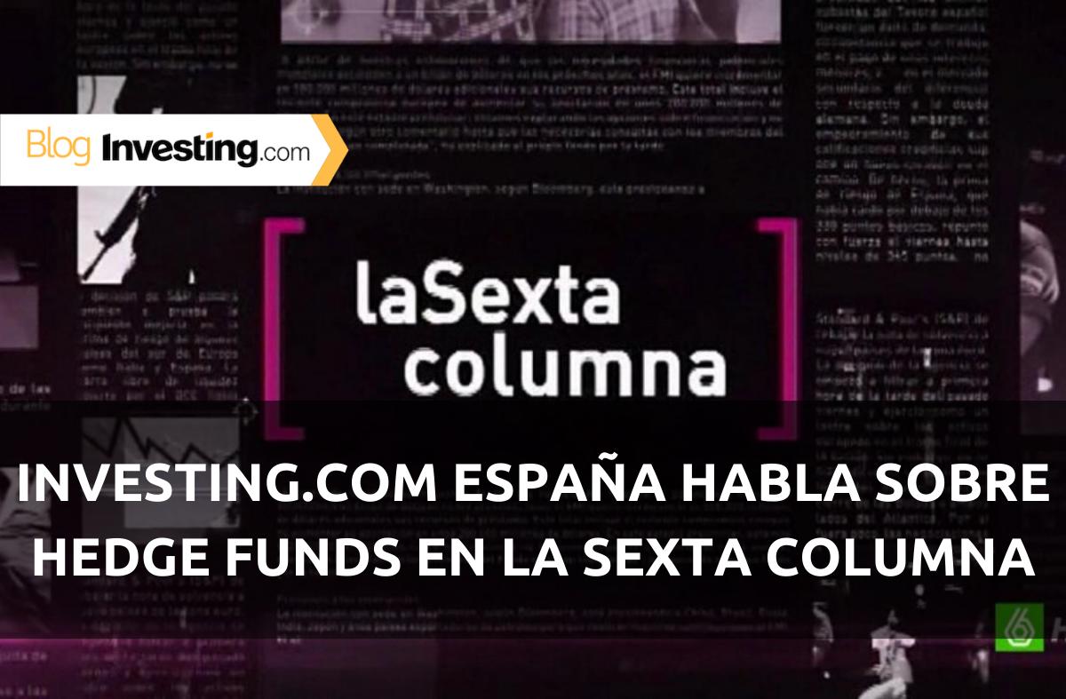 Investing.com España habla sobre hedge funds en La Sexta Columna